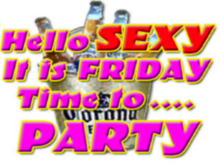 hello sexy its friday time to party